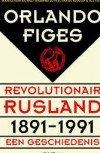 Revolutionair Rusland 1891-1991 Orlando Figes